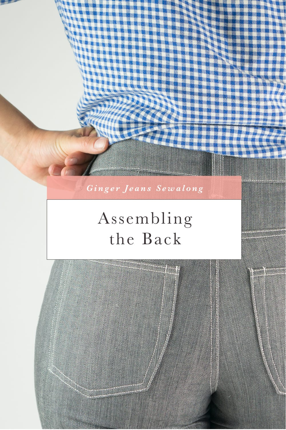 Assembling the back jeans // Ginger Jeans Sewalong // Closet Case Patterns