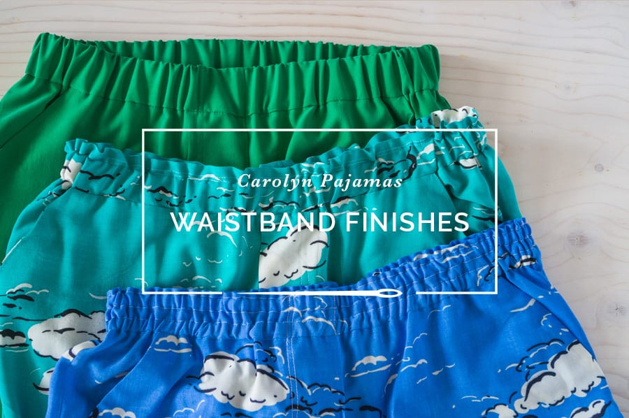 waistband finishes for the carolyn pajamas//closet case patterns