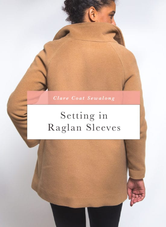 Sewing and setting in raglan sleeves // Clare Coat Sewalong // Closet Case Patterns