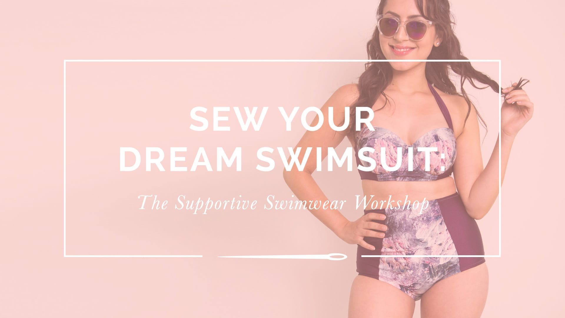 Sew Your Dream Swimsuit // Online Workshop to sew Supportive Swimwear // Closet Case Patterns