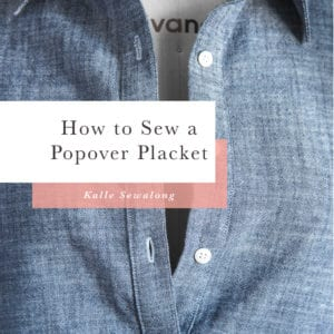 Sewing a Tunic or Popover Placket // Kalle Sewalong