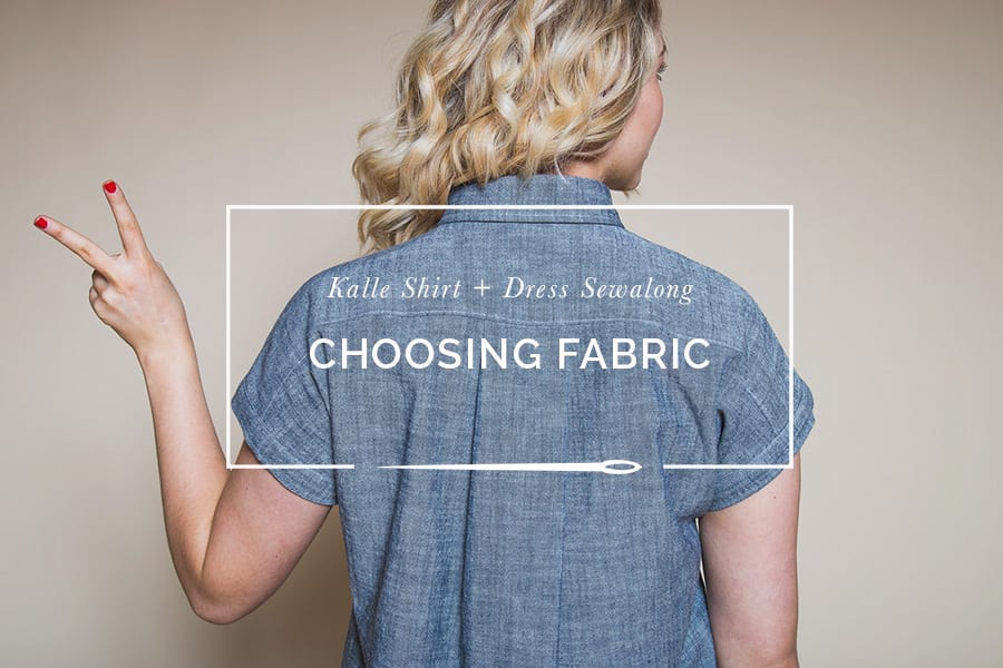 Choosing Fabric // Kalle Shirt+Dress Sewalong // Closet Case Patterns