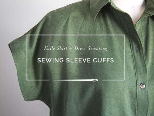 Sewing Sleeve Cuffs // Kalle Shirtdress pattern Sewalong // Closet Case Patterns