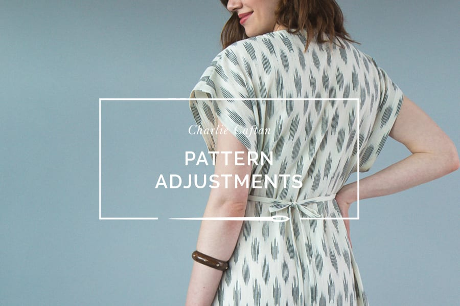 Pattern adjustments for the Charlie Caftan // Closet Case Patterns
