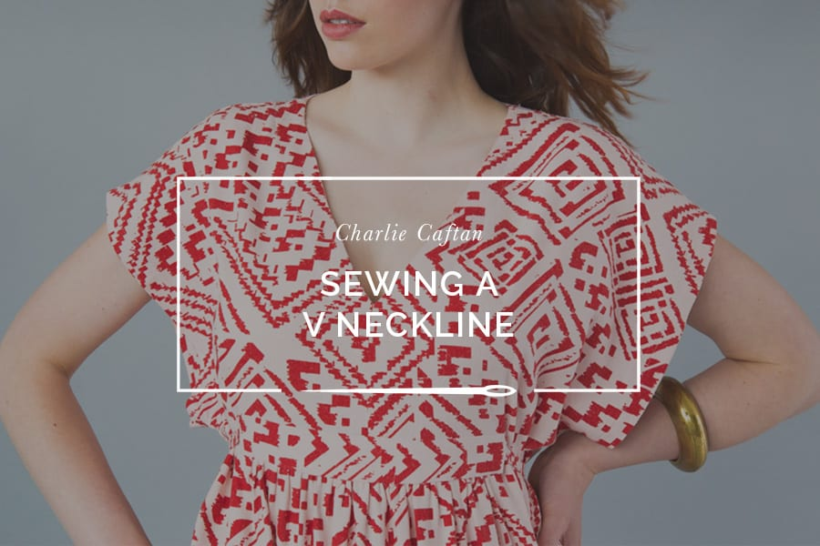 Tips For Sewing a V Neckline // Charlie Caftan | Closet Case Patterns