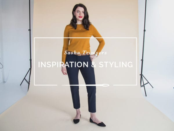 Sasha Trousers Pattern // Styling Inspiration // Outfits for pants or trousers