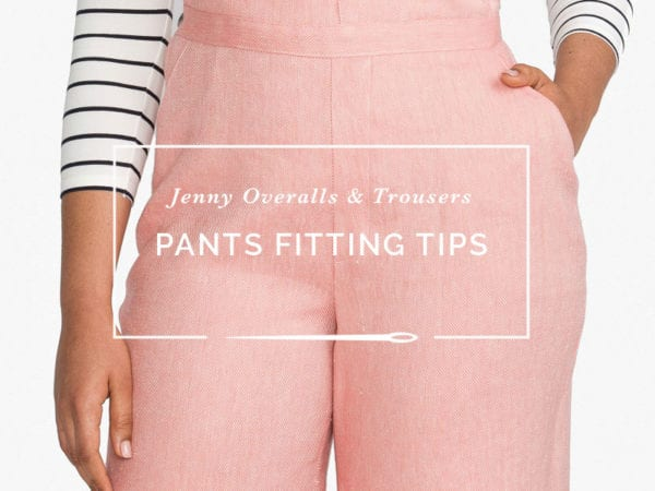 Pants Fitting Tips // Jenny Overalls & Trousers Pattern // Closet Case Patterns