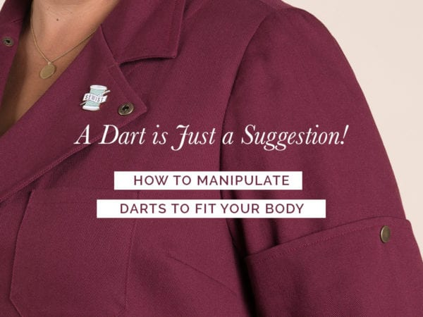 A Dart is just a suggestion! Learn how to manipulate darts to fit your body // Tutorial by Closet Case Patterns